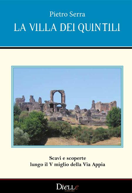 La Villa dei Quintili. Scavi e scoperte lungo il V miglio della Via Appia-0